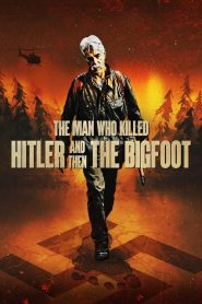 مشاهدة فيلم The Man Who Killed Hitler and Then the Bigfoot